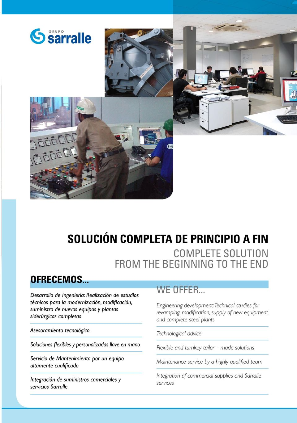 SOLUCIÓN COMPLETA DE PRINCIPIO A FIN COMPLETE SOLUTION FROM THE BEGINNING TO THE END Soluciones flexibles y personalizadas llave en mano Servicio de Mantenimiento por un equipo altamente