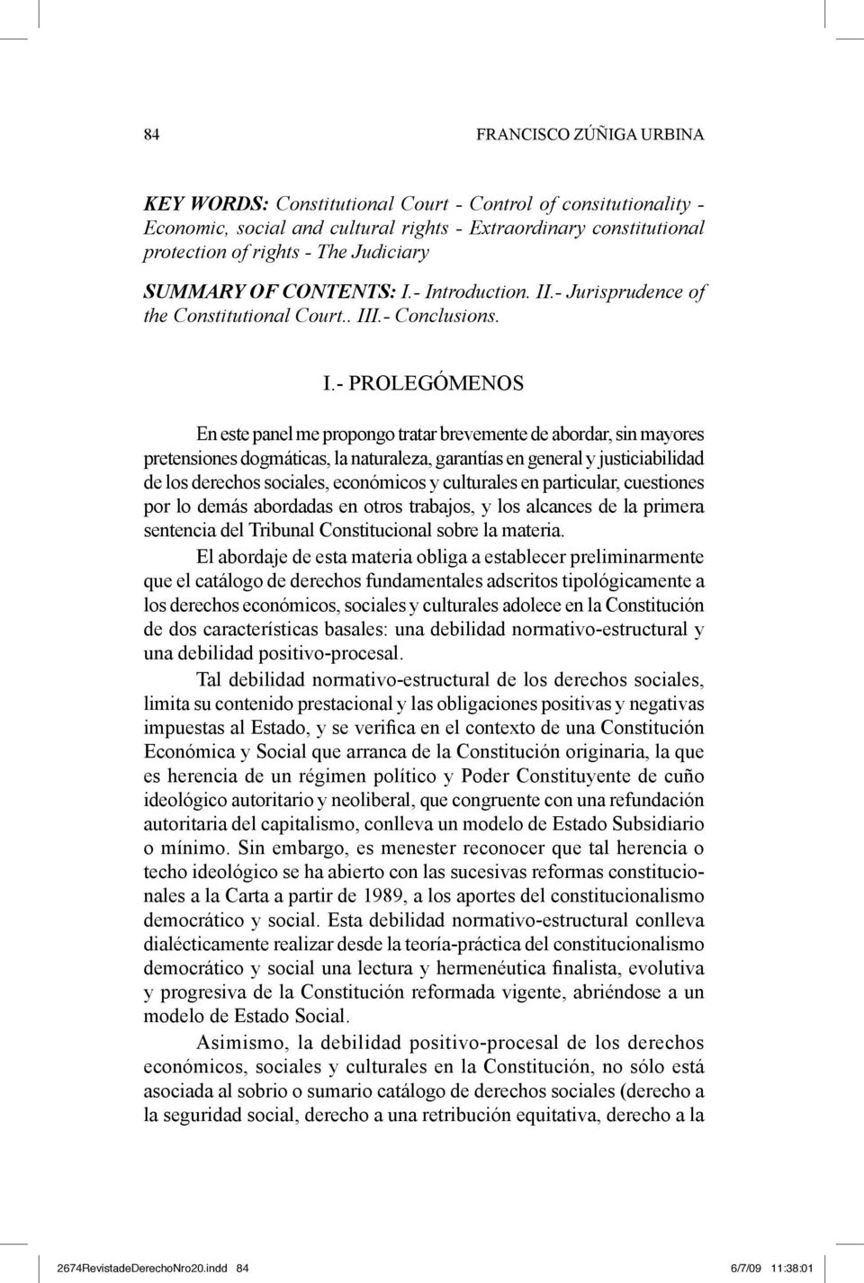 - Introduction. II.- Jurisprudence of the Constitutional Court.. III.- Conclusions. I.- PROLEGÓMENOS En este panel me propongo tratar brevemente de abordar, sin mayores pretensiones dogmáticas, la