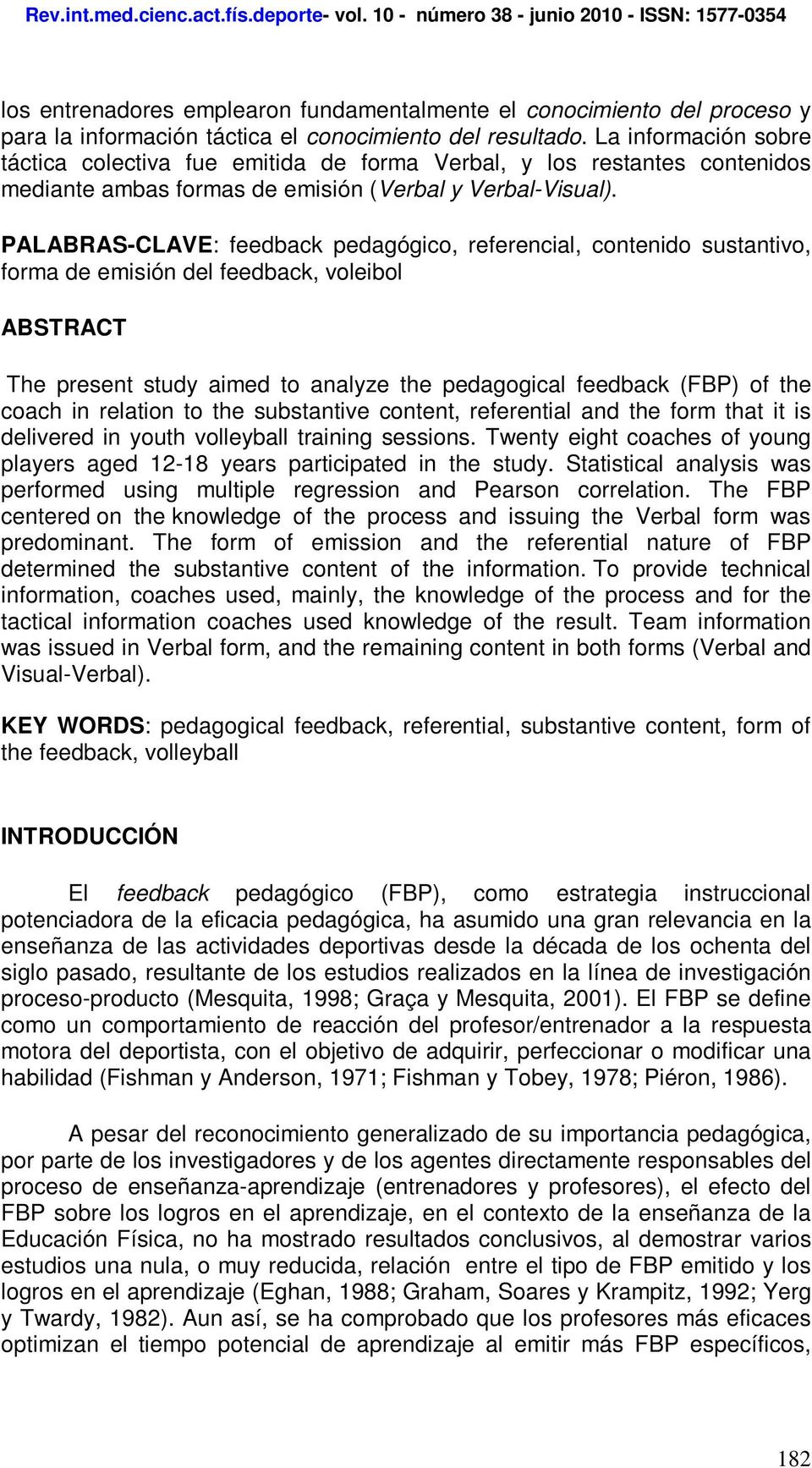 PALABRAS-CLAVE: feedback pedagógico, referencial, contenido sustantivo, forma de emisión del feedback, voleibol ABSTRACT The present study aimed to analyze the pedagogical feedback (FBP) of the coach