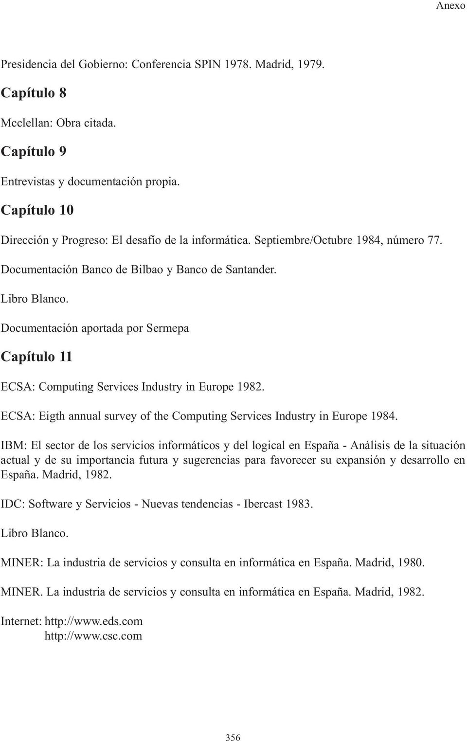 Documentación aportada por Sermepa Capítulo 11 ECSA: Computing Services Industry in Europe 1982. ECSA: Eigth annual survey of the Computing Services Industry in Europe 1984.