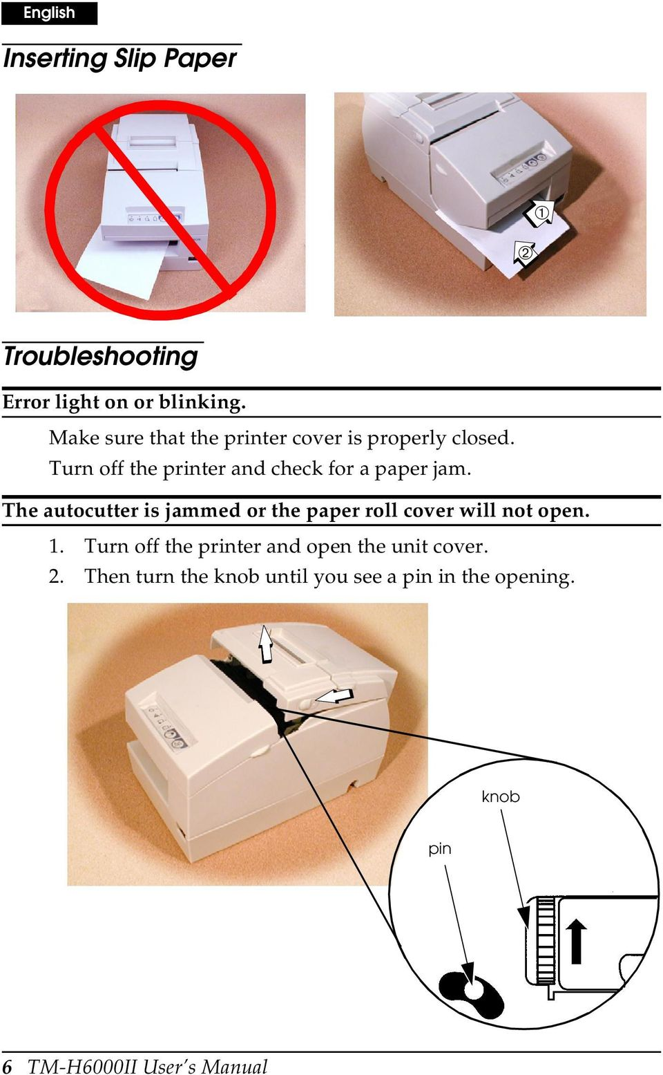 Turn off the printer and check for a paper jam.
