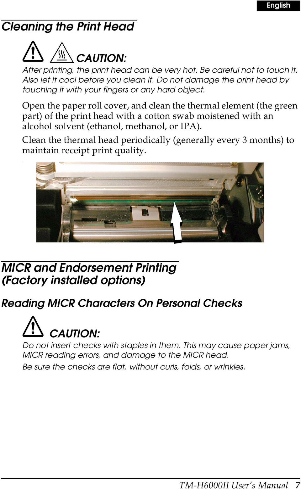 Open the paper roll cover, and clean the thermal element (the green part) of the print head with a cotton swab moistened with an alcohol solvent (ethanol, methanol, or IPA).