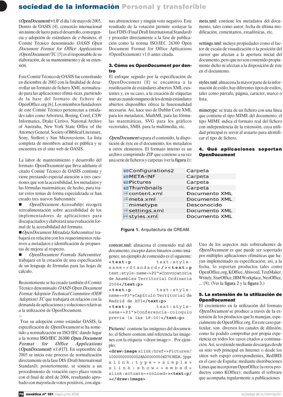 Office Applications (OpenDocument) TC [5] es el responsable de su elaboración, de su mantenimiento y de su extensión.
