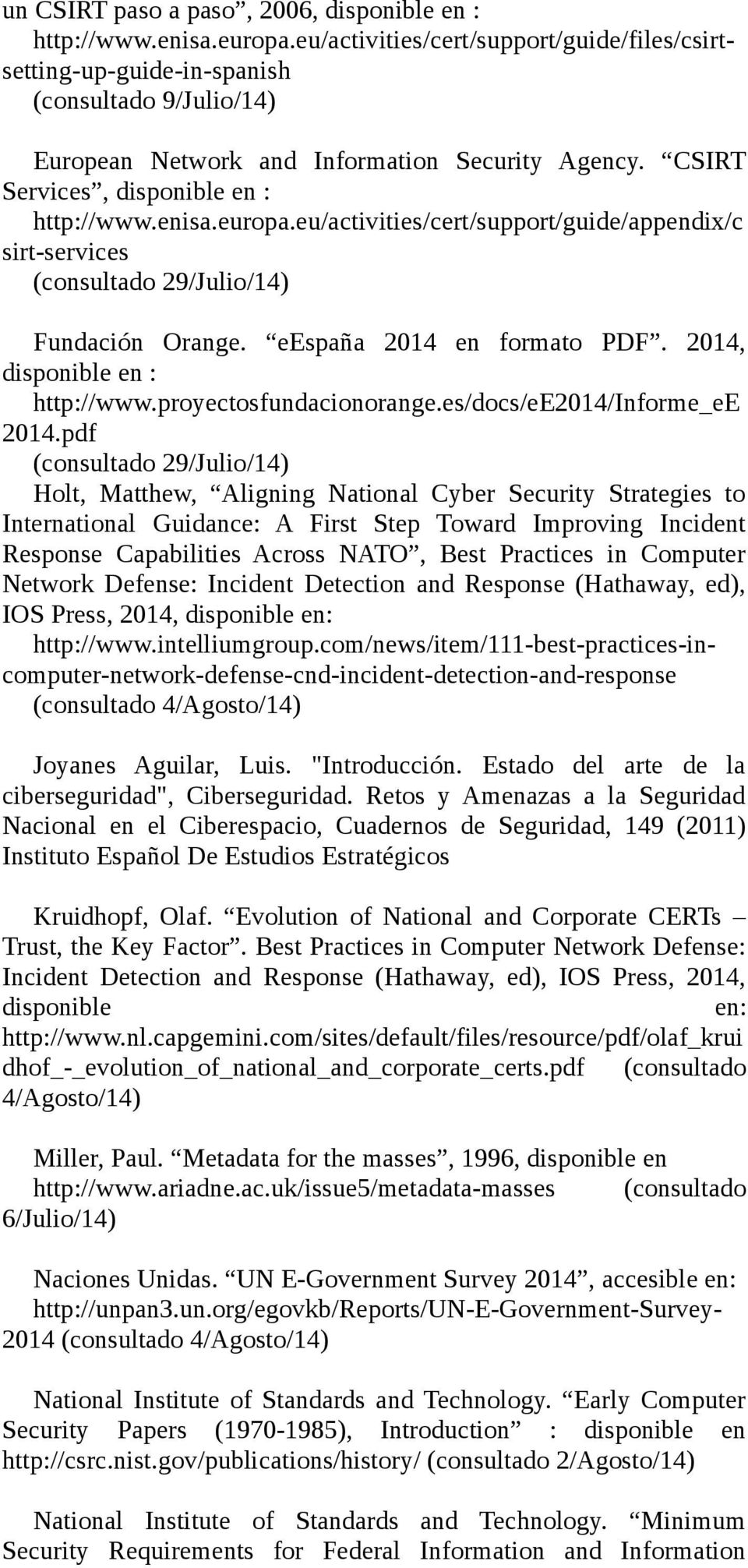 europa.eu/activities/cert/support/guide/appendix/c sirt-services (consultado 29/Julio/14) Fundación Orange. eespaña 2014 en formato PDF. 2014, disponible en : http://www.proyectosfundacionorange.
