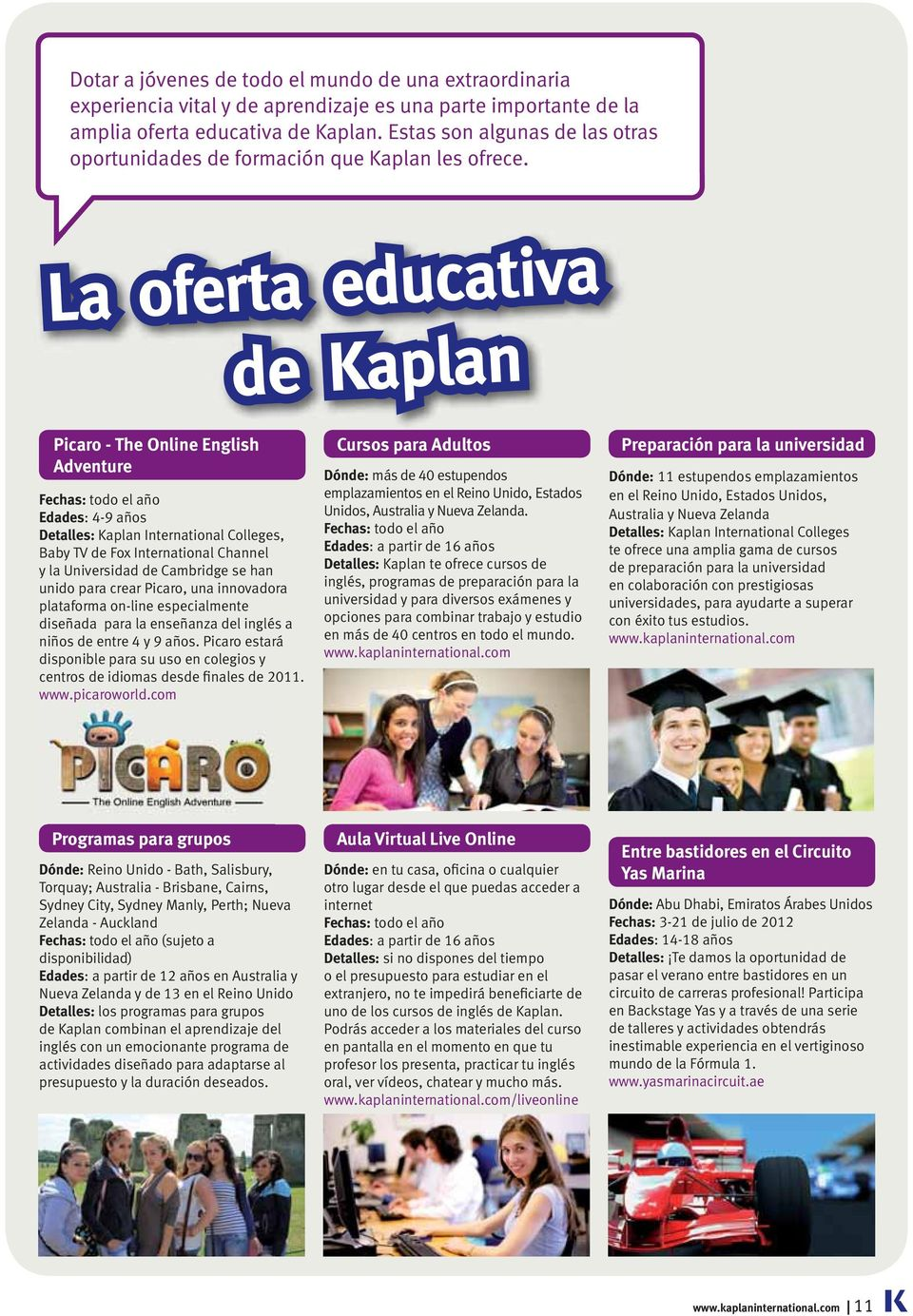 Picaro - The Online English Adventure Fechas: todo el año Edades: 4-9 años Detalles: Kaplan International Colleges, Baby TV de Fox International Channel y la Universidad de Cambridge se han unido