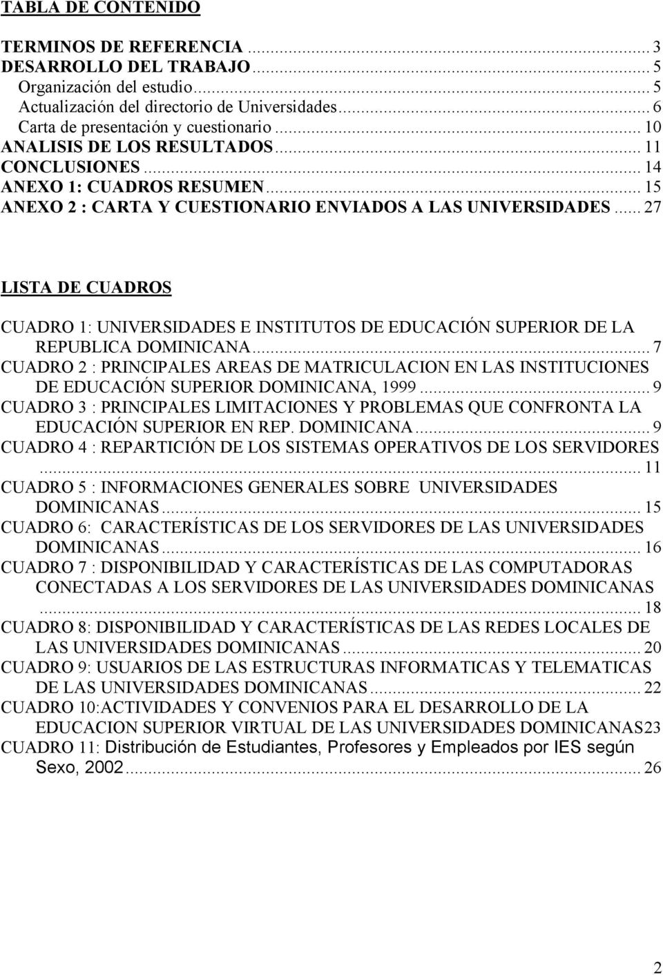 .. 27 LISTA DE CUADROS CUADRO 1: UNIVERSIDADES E INSTITUTOS DE EDUCACIÓN SUPERIOR DE LA REPUBLICA DOMINICANA.
