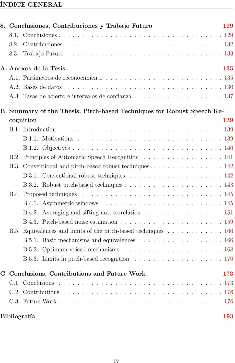 Summary of the Thesis: Pitch-based Techniques for Robust Speech Recognition 139 B.1. Introduction................................... 139 B.1.1. Motivations............................... 139 B.1.2.
