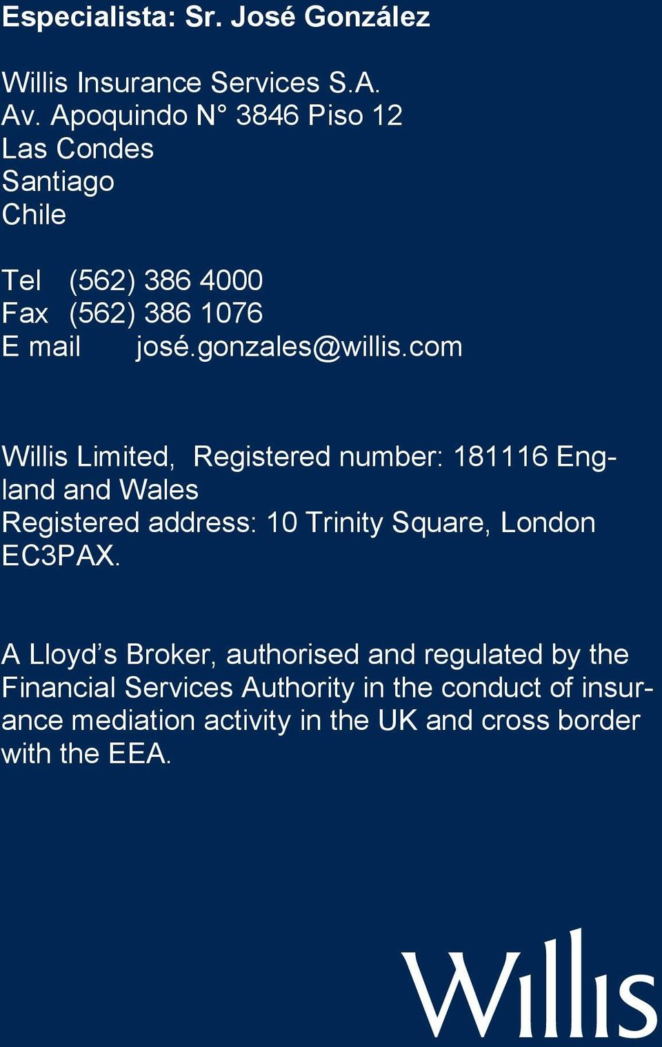 com Willis Limited, Registered number: 181116 England and Wales Registered address: 10 Trinity Square, London EC3PAX.