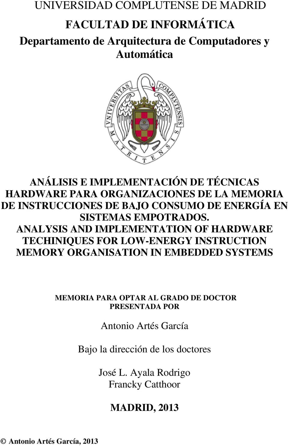 ANALYSIS AND IMPLEMENTATION OF HARDWARE TECHINIQUES FOR LOW-ENERGY INSTRUCTION MEMORY ORGANISATION IN EMBEDDED SYSTEMS MEMORIA PARA OPTAR AL