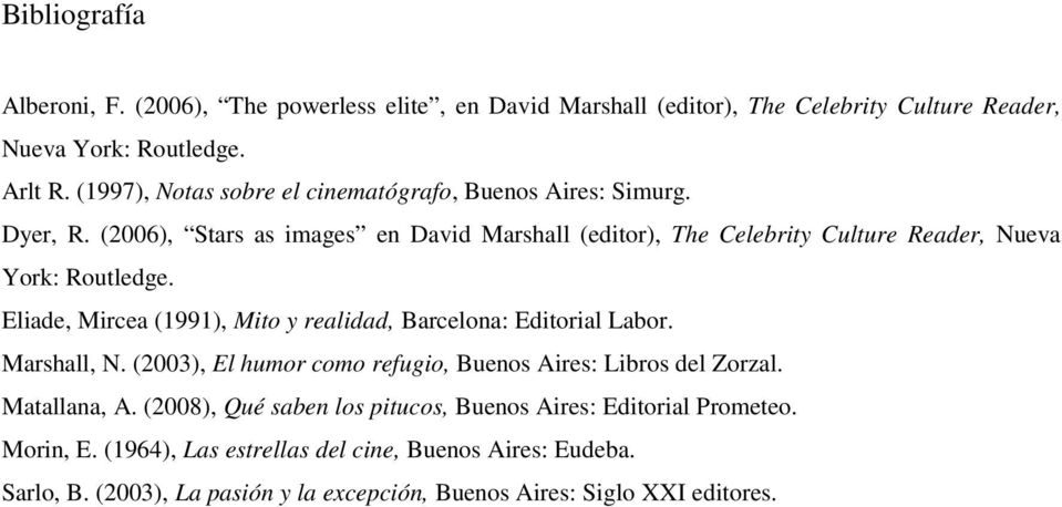 (2006), Stars as images en David Marshall (editor), The Celebrity Culture Reader, Nueva York: Routledge.