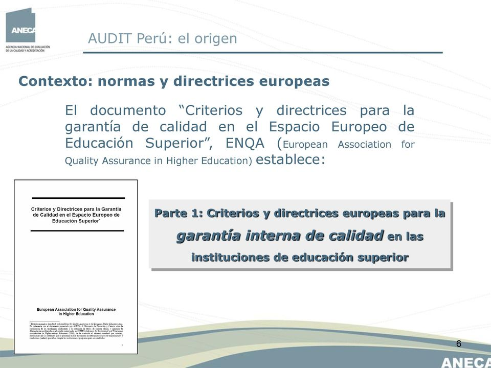 (European Association for Quality Assurance in Higher Education) establece: Parte 1: