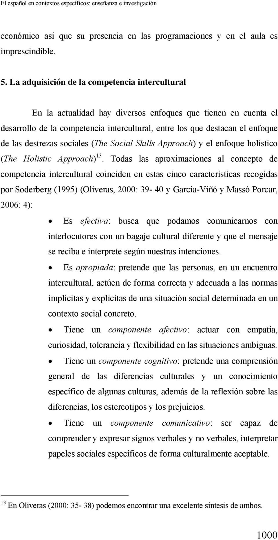 destrezas sociales (The Social Skills Approach) y el enfoque holístico (The Holistic Approach) 13.