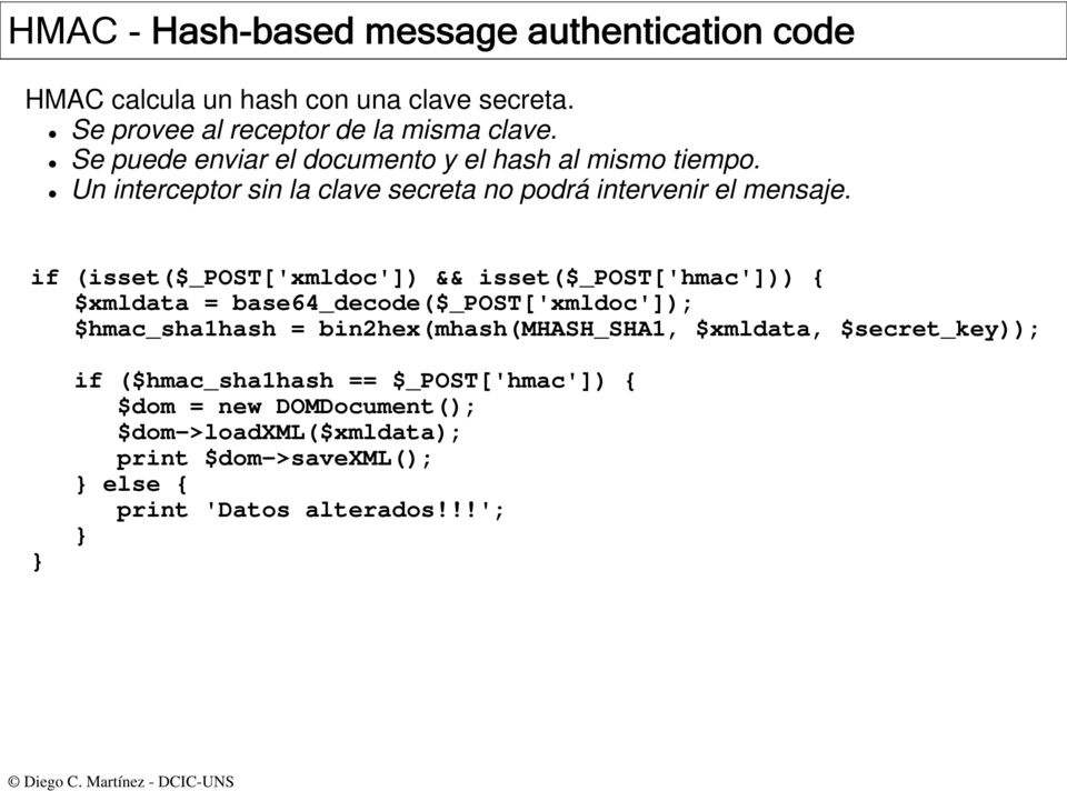 if (isset($_post['xmldoc']) && isset($_post['hmac'])) { $xmldata = base64_decode($_post['xmldoc']); $hmac_sha1hash = bin2hex(mhash(mhash_sha1,