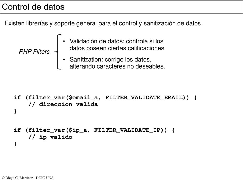 Sanitization: corrige los datos, alterando caracteres no deseables.