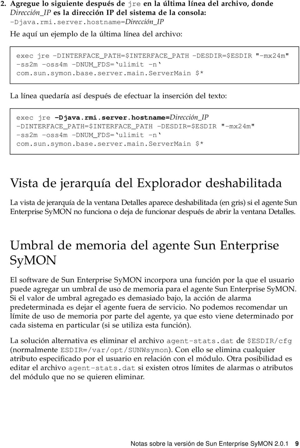 "main.servermain $* La línea quedaría así después de efectuar la inserción del texto: exec jre -Djava.rmi.server.hostname=Dirección_IP -DINTERFACE_PATH=$INTERFACE_PATH -DESDIR=$ESDIR ""-mx24m"" -ss2m -oss4m -DNUM_FDS= ulimit -n com."