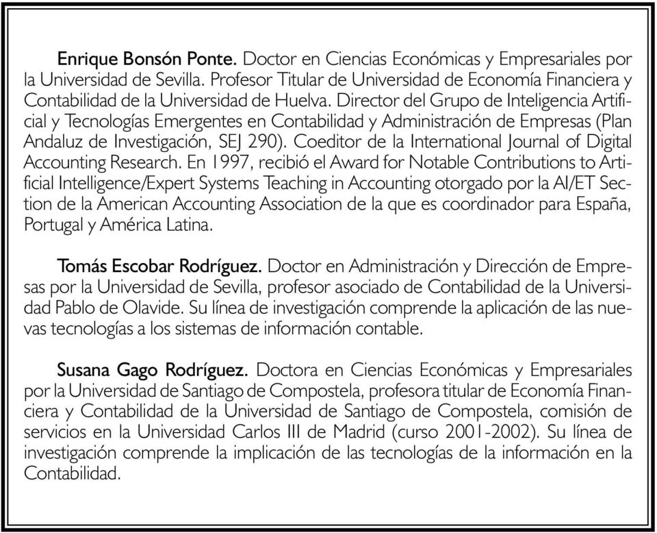 Coeditor de la International Journal of Digital Accounting Research.
