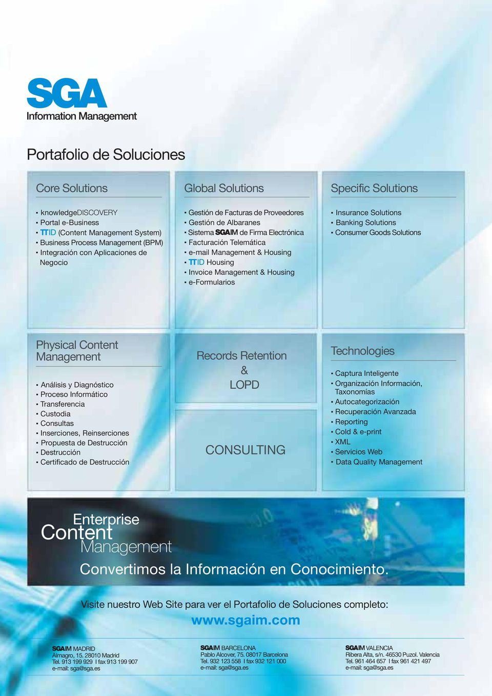 e-mail Management & Housing. Housing. Invoice Management & Housing. e-formularios. Insurance Solutions. Banking Solutions. Consumer Goods Solutions Physical Content Management. Análisis y Diagnóstico.