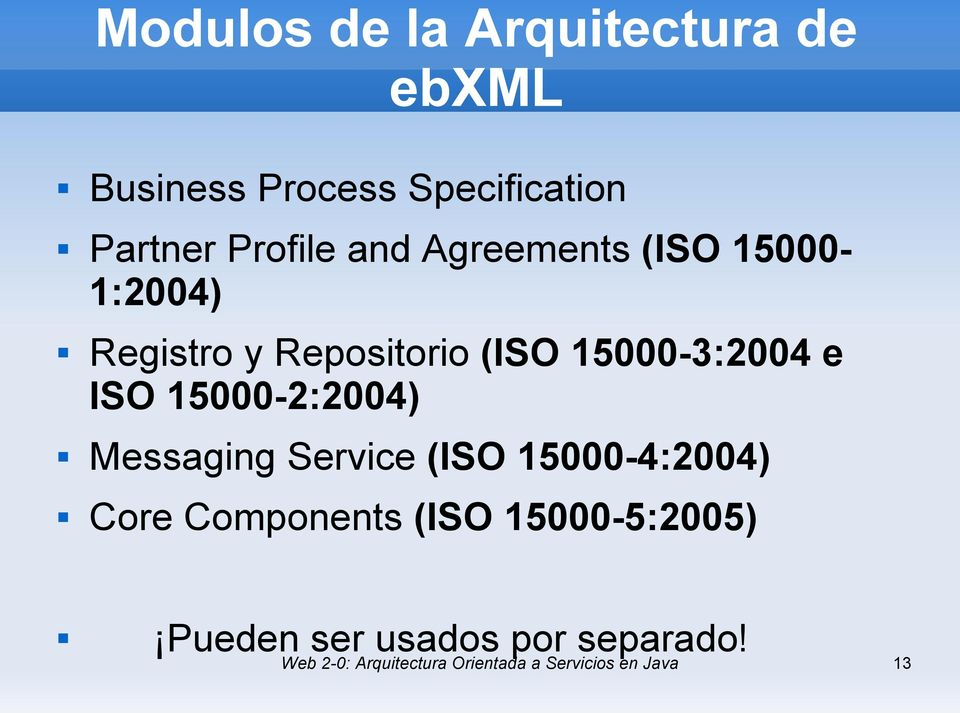 15000-2:2004) Messaging Service (ISO 15000-4:2004) Core Components (ISO