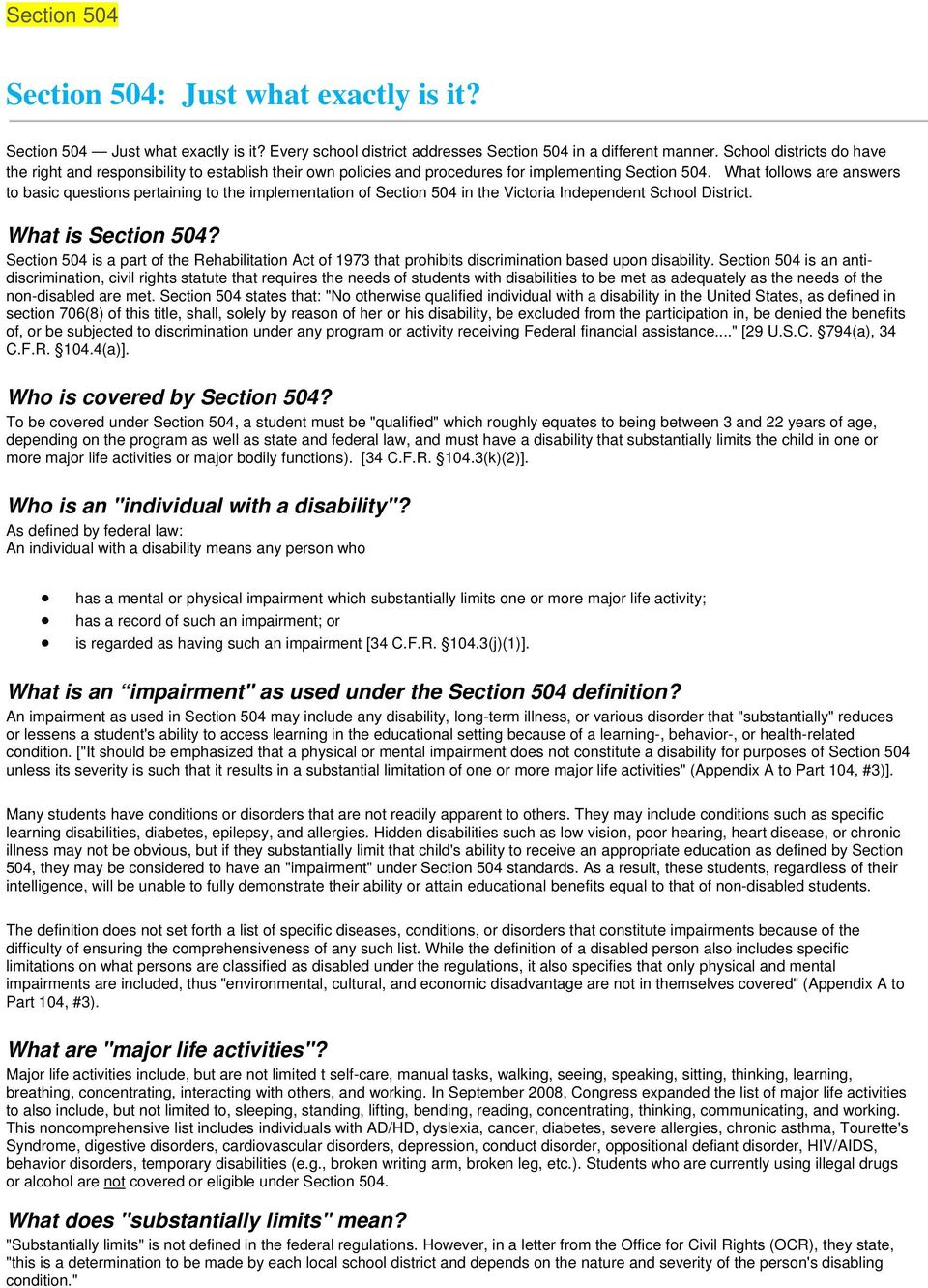 What follows are answers to basic questions pertaining to the implementation of Section 504 in the Victoria Independent School District. What is Section 504?