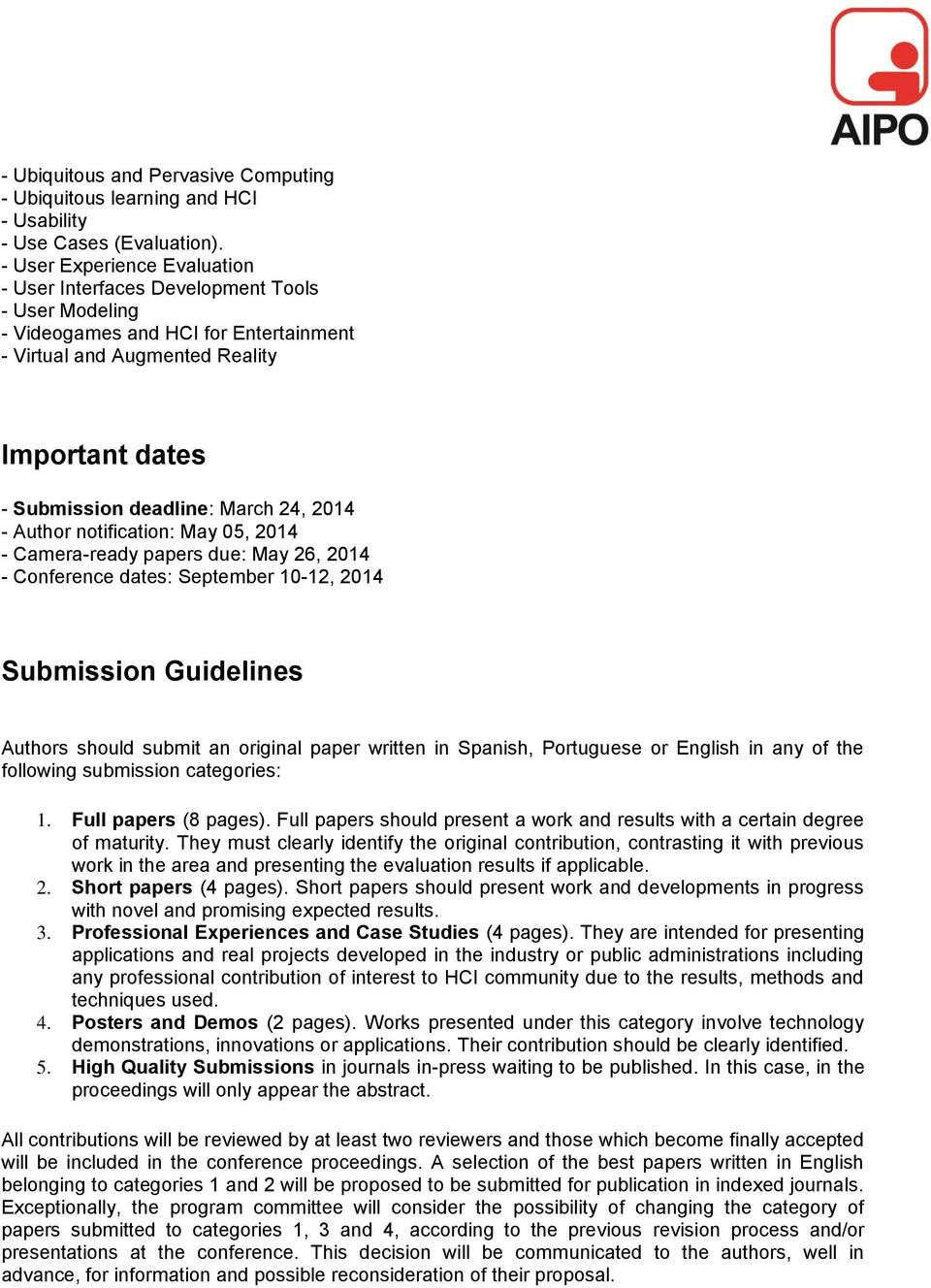 24, 2014 - Author notification: May 05, 2014 - Camera-ready papers due: May 26, 2014 - Conference dates: September 10-12, 2014 Submission Guidelines Authors should submit an original paper written in