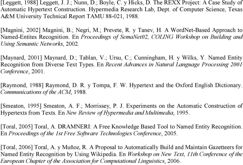 En Proceedings of SemaNet02, COLING Workshop on Building and Using Semantic Networks, 2002. [Maynard, 2001] Maynard, D.; Tablan, V.; Ursu, C.; Cunningham, H. y Wilks, Y.