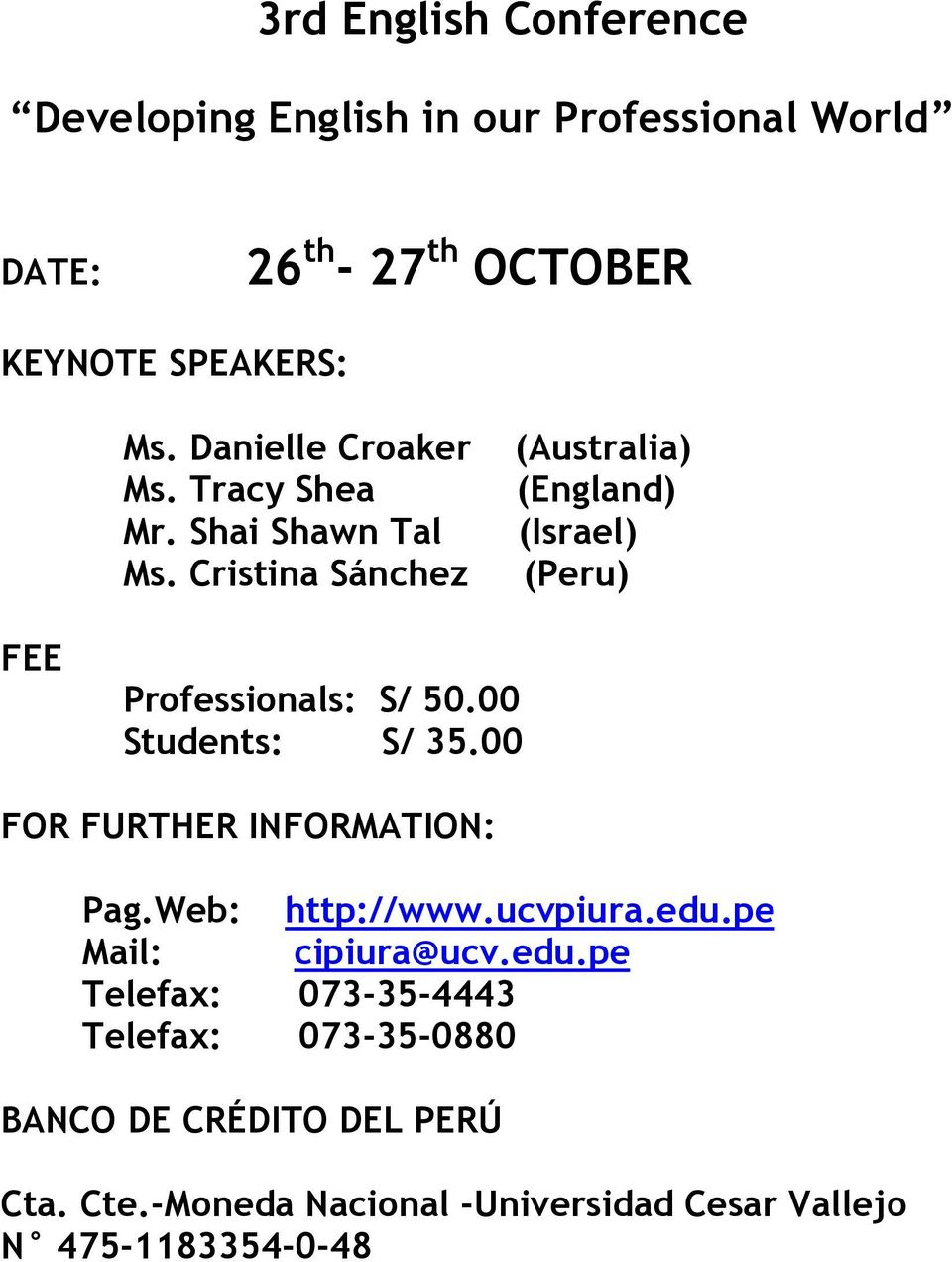 00 Students: S/ 35.00 FOR FURTHER INFORMATION: Pag.Web: http://www.ucvpiura.edu.