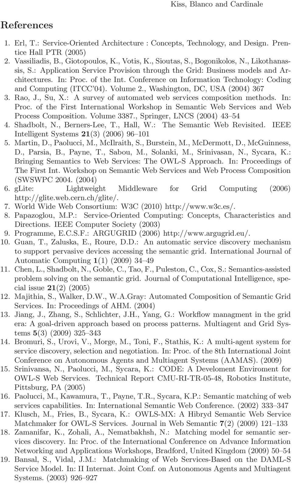 Volume 2., Washington, DC, USA (2004) 367 3. Rao, J., Su, X.: A survey of automated web services composition methods. In: Proc.