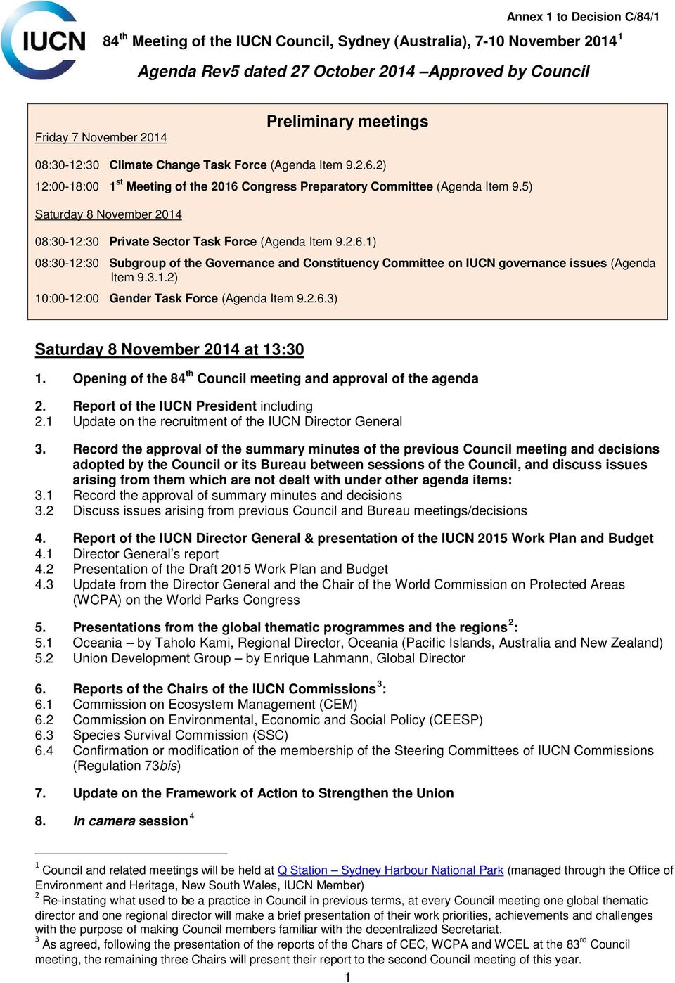 5) Saturday 8 November 2014 08:30-12:30 Private Sector Task Force (Agenda Item 9.2.6.1) 08:30-12:30 Subgroup of the Governance and Constituency Committee on IUCN governance issues (Agenda Item 9.3.1.2) 10:00-12:00 Gender Task Force (Agenda Item 9.