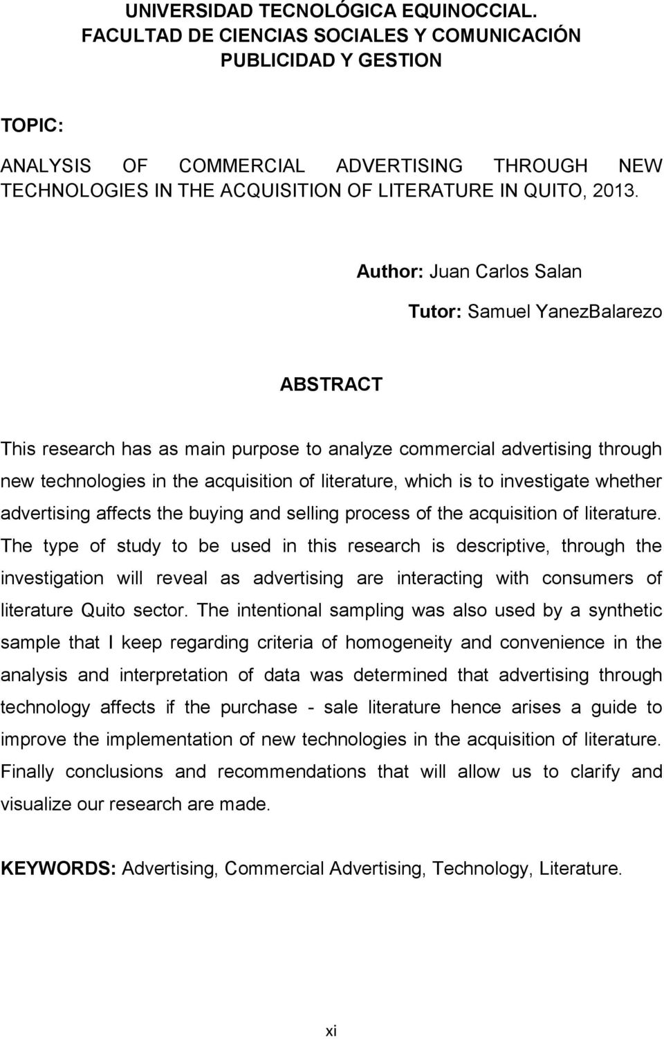 Author: Juan Carlos Salan Tutor: Samuel YanezBalarezo ABSTRACT This research has as main purpose to analyze commercial advertising through new technologies in the acquisition of literature, which is