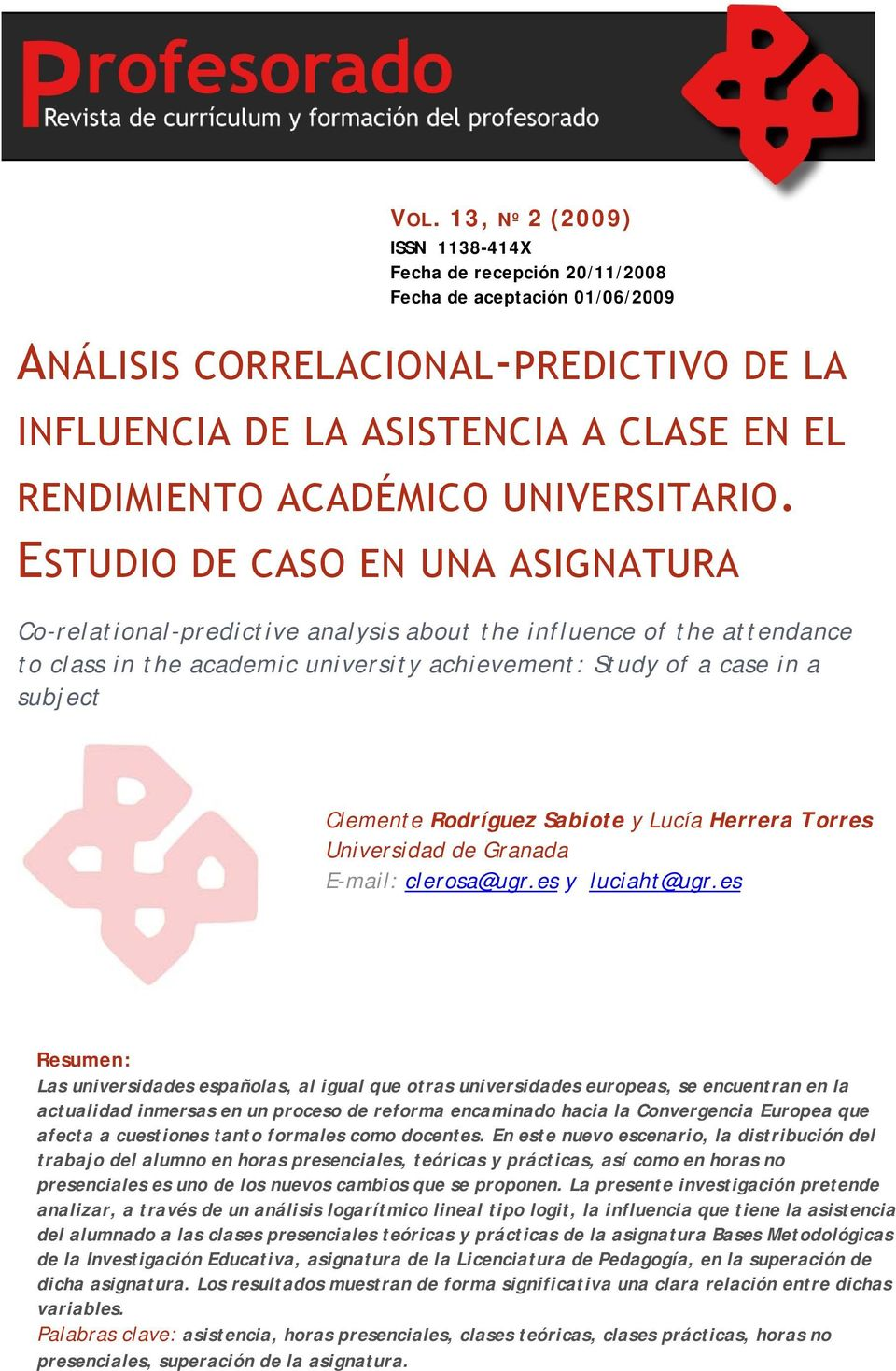 ESTUDIO DE CASO EN UNA ASIGNATURA Co-relational-predictive analysis about the influence of the attendance to class in the academic university achievement: Study of a case in a subject Clemente