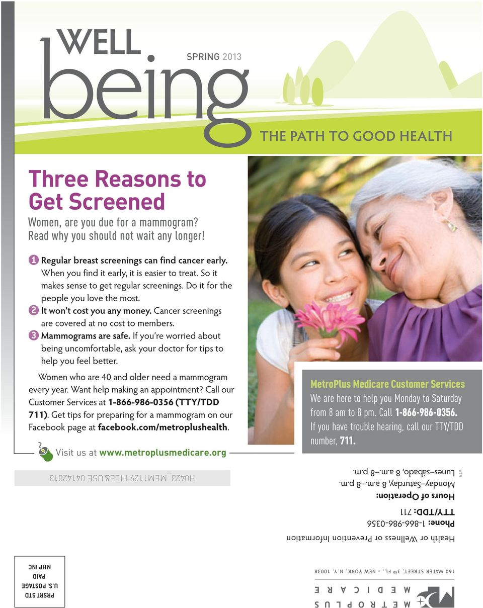 Cancer screenings are covered at no cost to members. 3 Mammograms are safe. If you re worried about being uncomfortable, ask your doctor for tips to help you feel better.