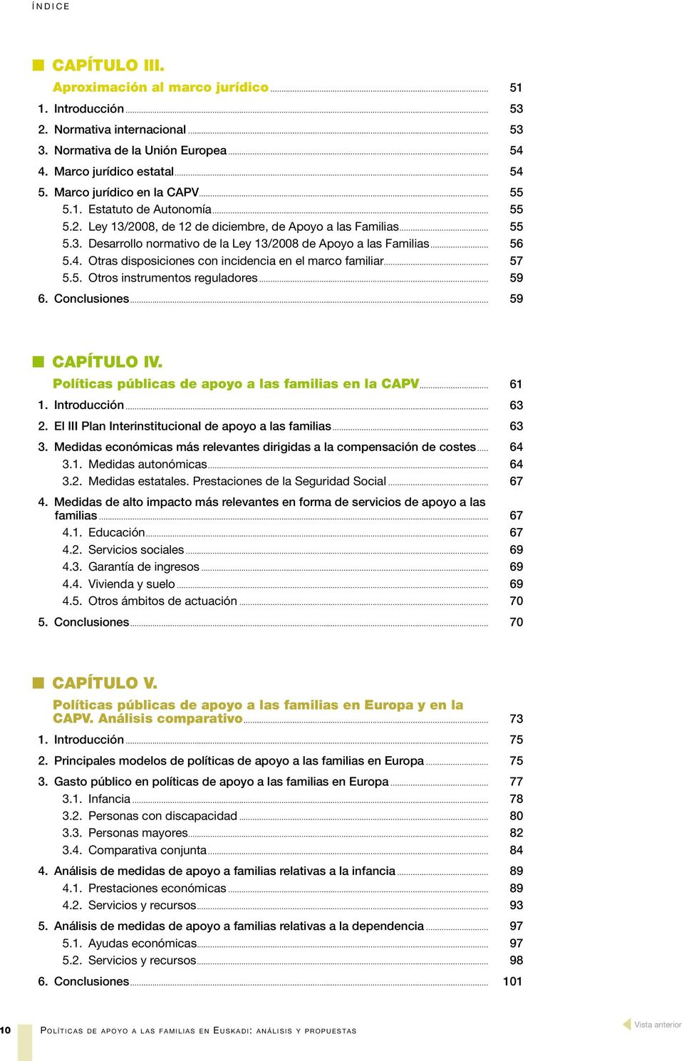 .. 56 5.4. Otras disposiciones con incidencia en el marco familiar... 57 5.5. Otros instrumentos reguladores... 59 6. Conclusiones... 59 n CAPÍTULO IV.