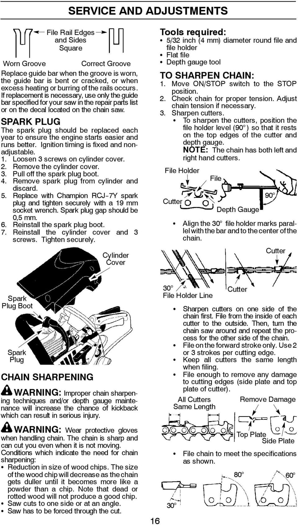 SPARK PLUG The spark plug should be replaced each year to ensure the engine starts easier and runs better. Ignition timing is fixed and nonadjustable. 1. Loosen 3 screws on cylinder cover. 2.