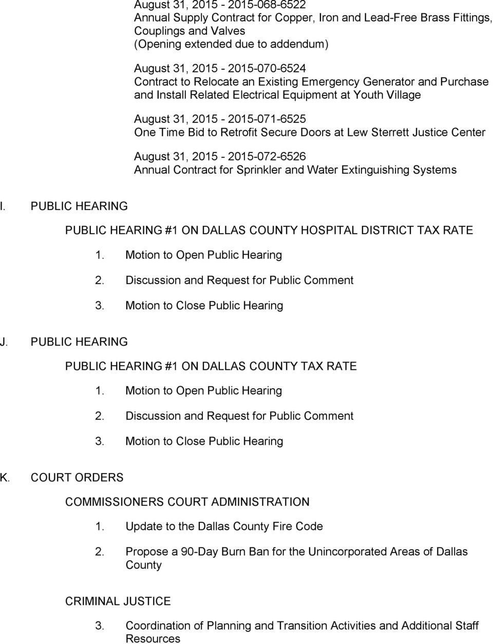 Justice Center August 31, 2015-2015-072-6526 Annual Contract for Sprinkler and Water Extinguishing Systems I. PUBLIC HEARING PUBLIC HEARING #1 ON DALLAS COUNTY HOSPITAL DISTRICT TAX RATE 1.