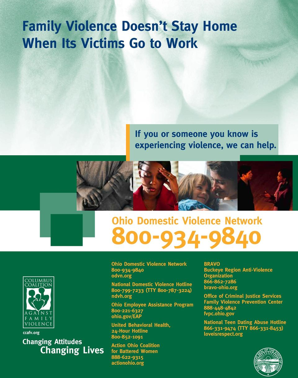 org Ohio Employee Assistance Program 800-221-6327 ohio.gov/eap United Behavioral Health, 24-Hour Hotline 800-852-1091 Action Ohio Coalition for Battered Women 888-622-9315 actionohio.