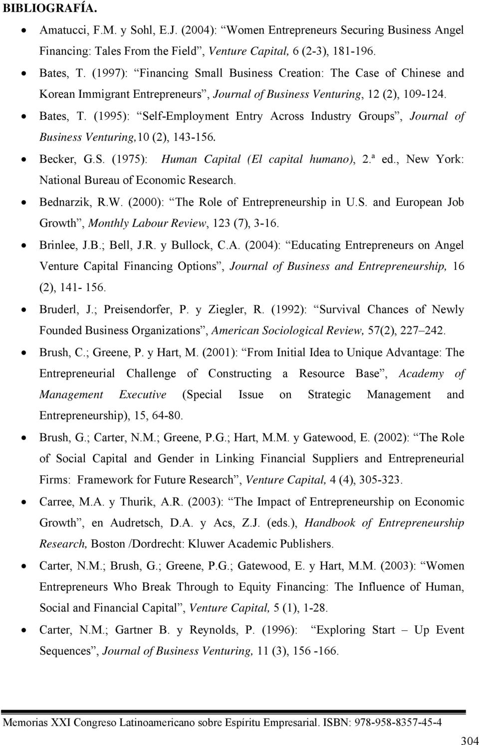 (1995): Self-Employment Entry Across Industry Groups, Journal of Business Venturing,10 (2), 143-156. Becker, G.S. (1975): Human Capital (El capital humano), 2.ª ed.
