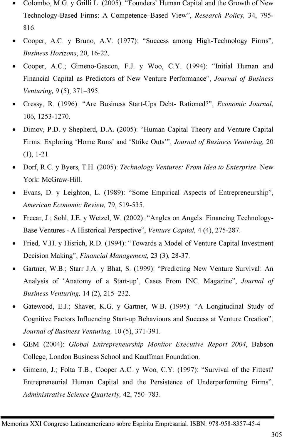 (1996): Are Business Start-Ups Debt- Rationed?, Economic Journal, 106, 1253-1270. Dimov, P.D. y Shepherd, D.A. (2005): Human Capital Theory and Venture Capital Firms: Exploring Home Runs and Strike Outs, Journal of Business Venturing, 20 (1), 1-21.