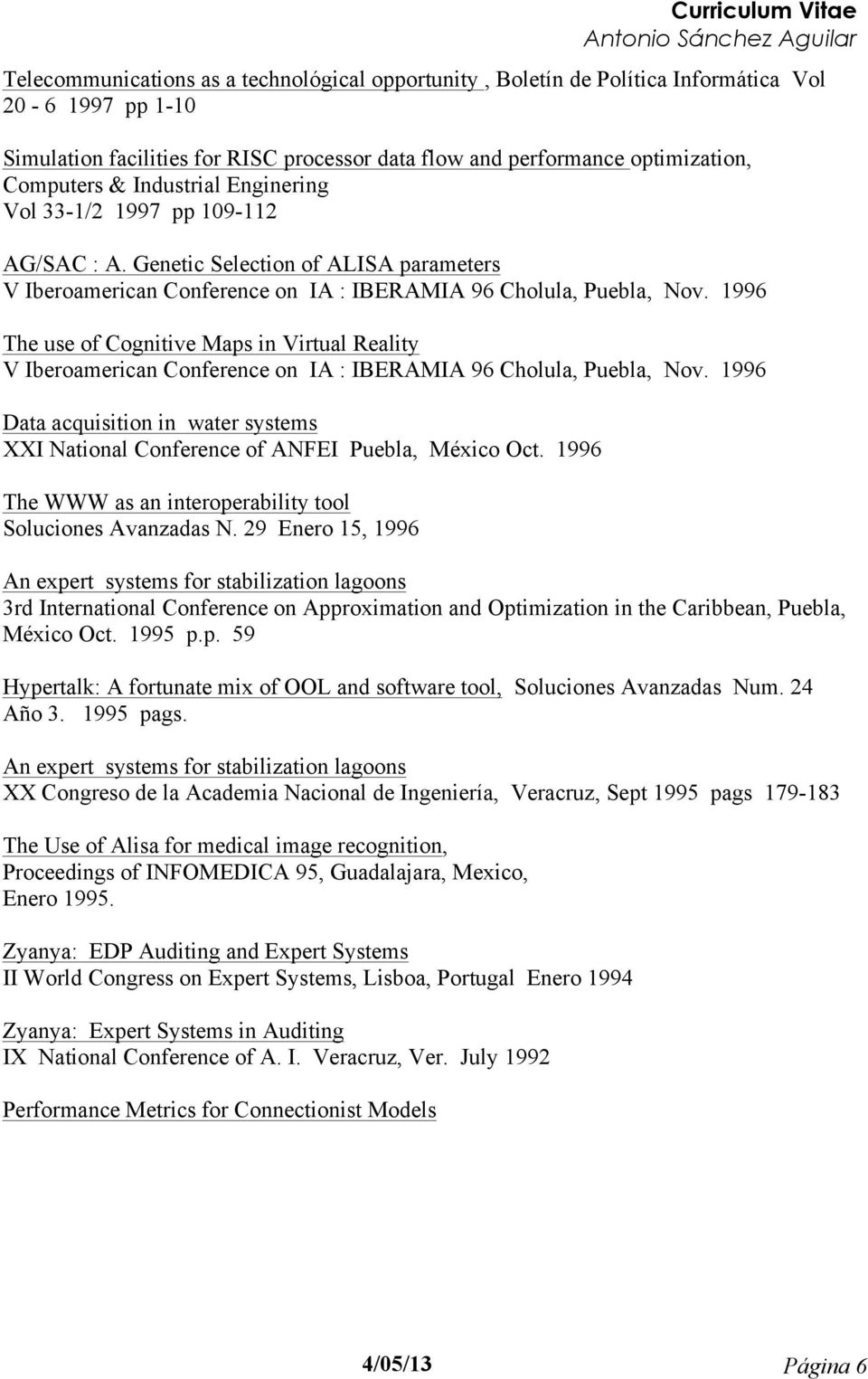 1996 The use of Cognitive Maps in Virtual Reality V Iberoamerican Conference on IA : IBERAMIA 96 Cholula, Puebla, Nov.