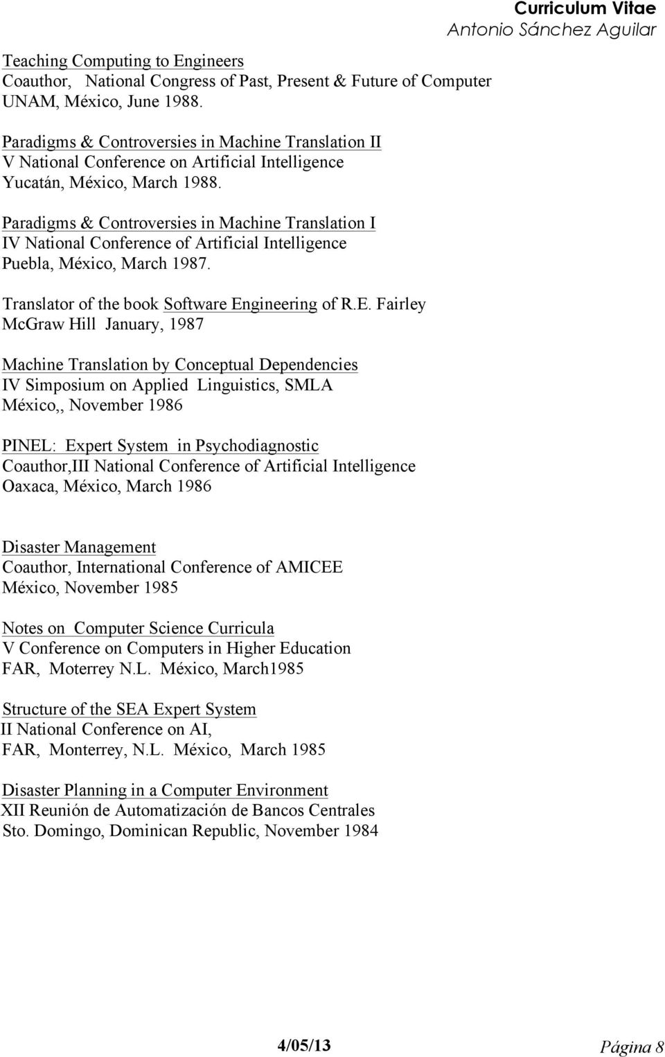 Paradigms & Controversies in Machine Translation I IV National Conference of Artificial Intelligence Puebla, México, March 1987. Translator of the book Software En