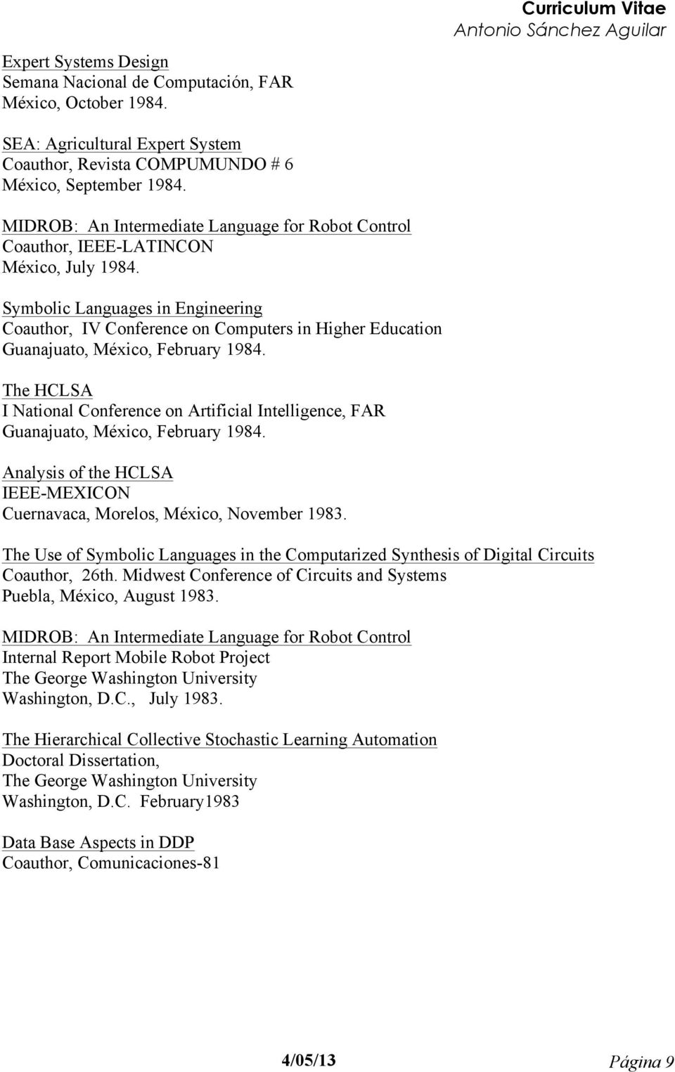 Symbolic Languages in Engineering Coauthor, IV Conference on Computers in Higher Education Guanajuato, México, February 1984.