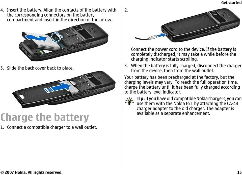 If the battery is completely discharged, it may take a while before the charging indicator starts scrolling. 3.