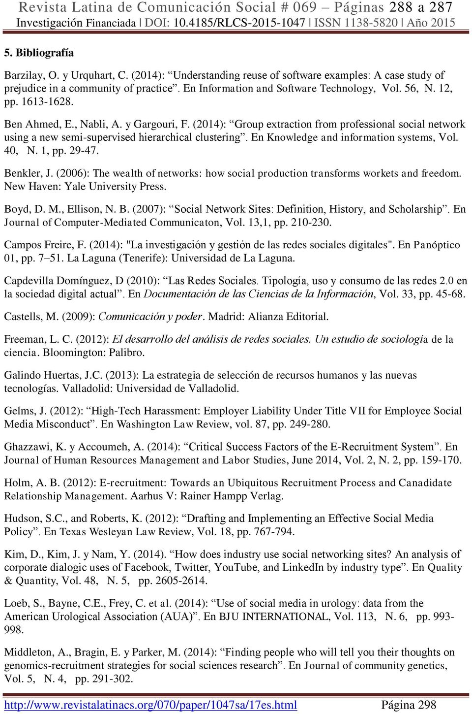 En Knowledge and information systems, Vol. 40, N. 1, pp. 29-47. Benkler, J. (2006): The wealth of networks: how social production transforms workets and freedom. New Haven: Yale University Press.