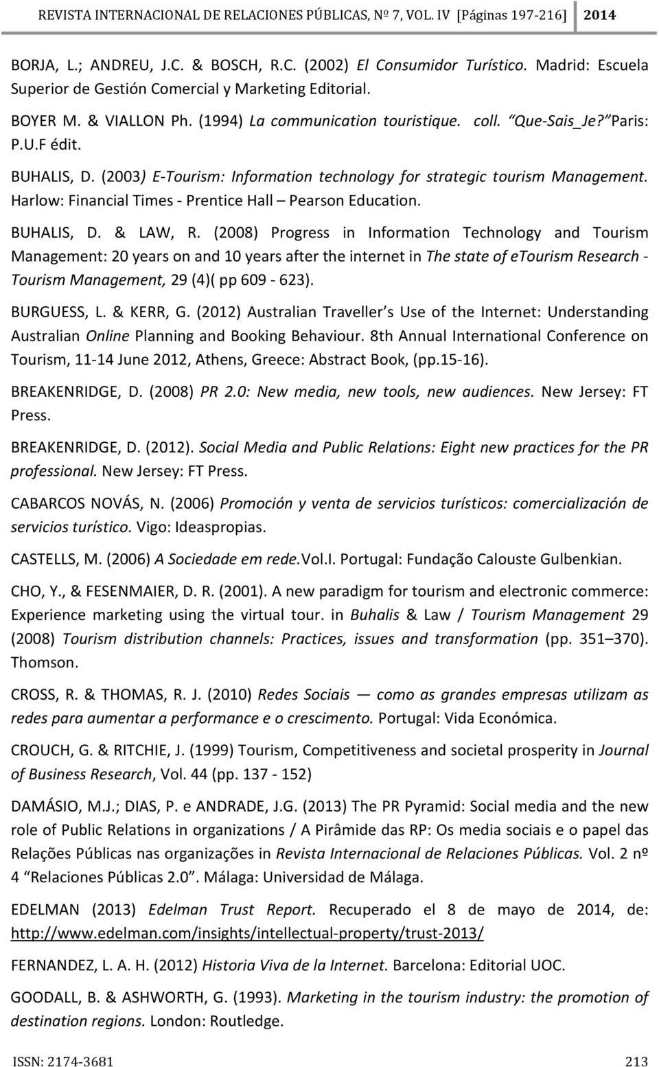 (2008) Progress in Information Technology and Tourism Management: 20 years on and 10 years after the internet in The state of etourism Research - Tourism Management, 29 (4)( pp 609-623). BURGUESS, L.