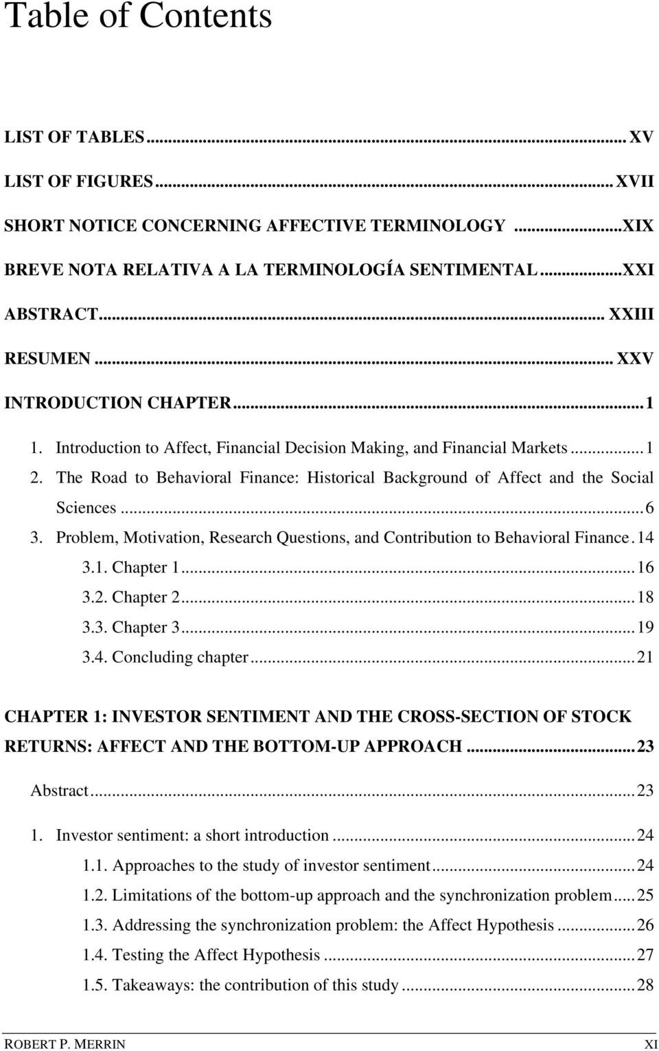 The Road to Behavioral Finance: Historical Background of Affect and the Social Sciences... 6 3. Problem, Motivation, Research Questions, and Contribution to Behavioral Finance. 14 3.1. Chapter 1.