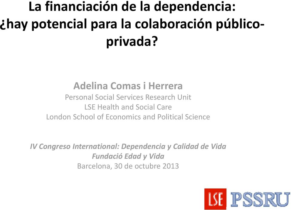 Adelina Comas i Herrera Personal Social Services Research Unit LSE Health and