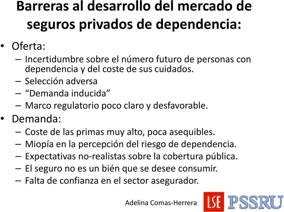Selección adversa Demanda inducida Marco regulatorio poco claro y desfavorable.