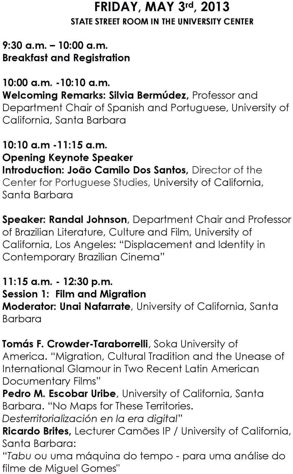 and Professor of Brazilian Literature, Culture and Film, University of California, Los Angeles: Displacement and Identity in Contemporary Brazilian Cinema 11:15 a.m. - 12:30 p.m. Session 1: Film and Migration Moderator: Unai Nafarrate, University of California, Santa Tomás F.