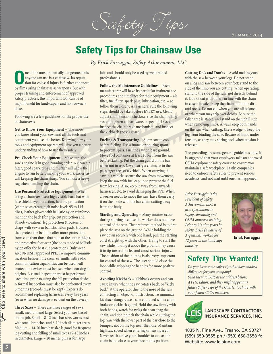 But with proper training and enforcement of approved safety practices, this important tool can be of major benefit for landscapers and homeowners alike.