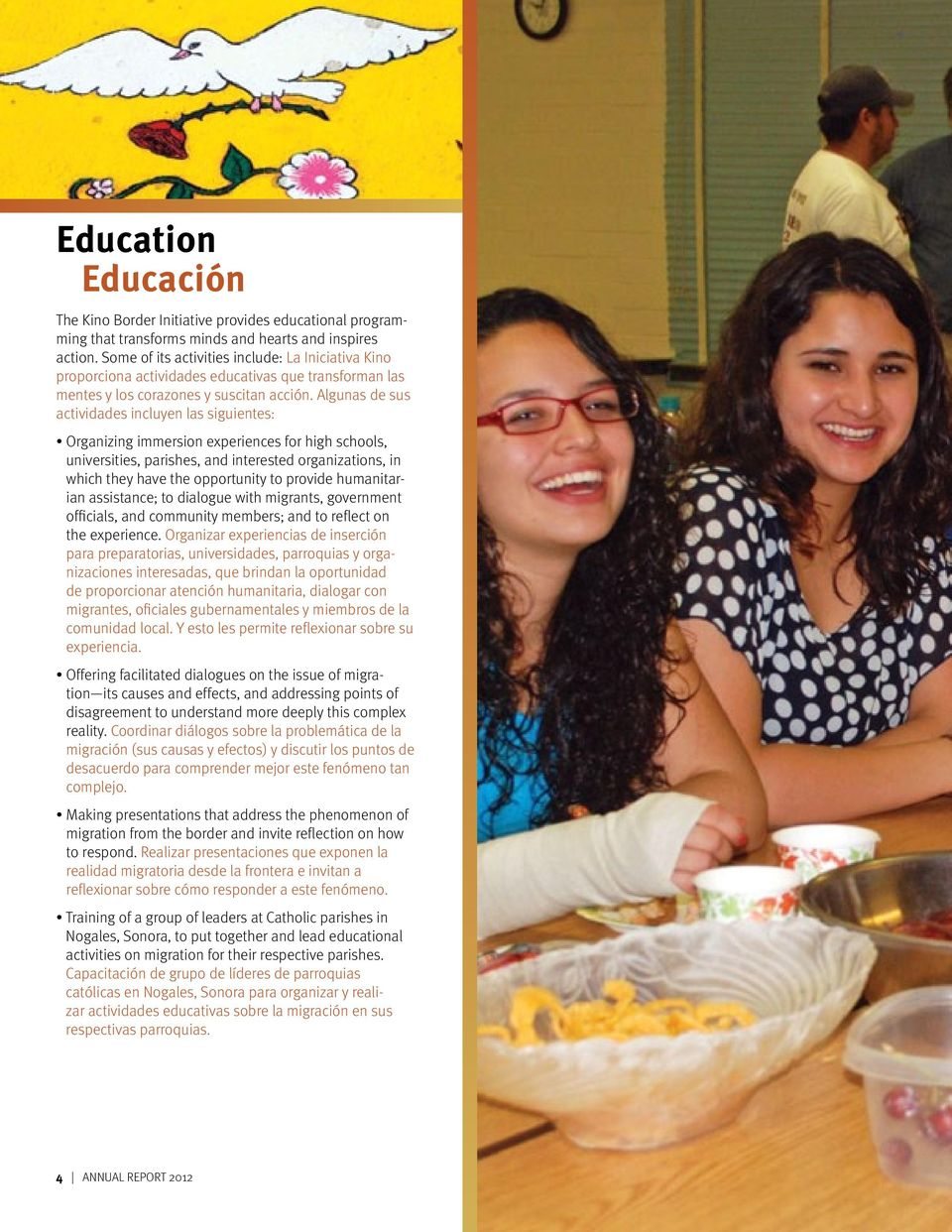 Algunas de sus actividades incluyen las siguientes: Organizing immersion experiences for high schools, universities, parishes, and interested organizations, in which they have the opportunity to