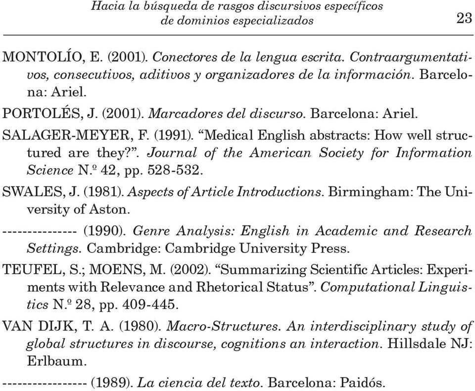 . Journal of the American Society for Information Science N.À 42, pp. 528-532. SWALES, J. (1981). Aspects of Article Introductions. Birmingham: The University of Aston. --------------- (1990).
